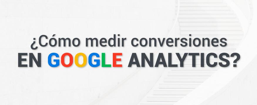 Como medir Conversiones en Google Analytics